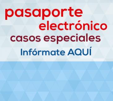 Pasaporte Electrónico: atención de casos especiales